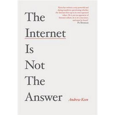 The Internet is Not the Answer (Inbunden, 2015)