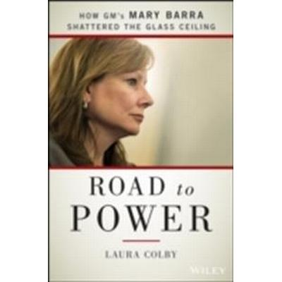 Road to Power: How GM's Mary Barra Shattered the Glass Ceiling (Inbunden, 2015)