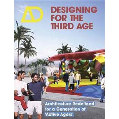 Designing for the Third Age: Architecture Redefined for a Generation of 'Active Agers' (Häftad, 2014)