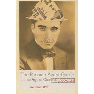 The Parisian Avant-Garde in the Age of Cinema, 1900-1923 (Häftad, 2015)