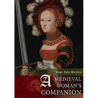 A Medieval Woman's Companion: Women's Lives in the European Middle Ages (Häftad, 2015)