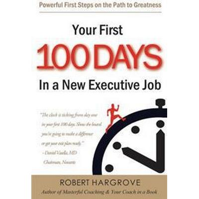 Your First 100 Days in a New Executive Job: Powerful First Steps on the Path to Greatness (Häftad, 2011)