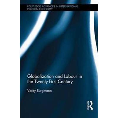 Globalization and Labour in the Twenty-first Century (Inbunden, 2016)