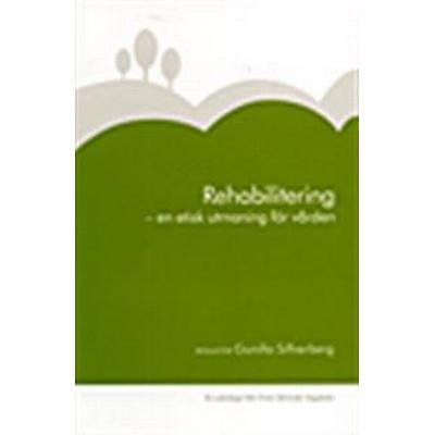 Rehabilitering: en etisk utmaning för vården (Häftad, 2008)