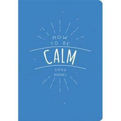 How to be Calm (Häftad, 2016)