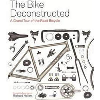 The Bike Deconstructed (Inbunden, 2014)