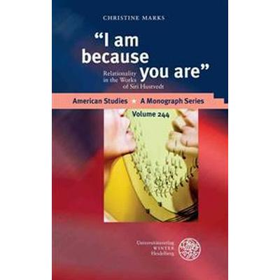 I Am Because You Are: Relationality in the Works of Siri Hustvedt (Inbunden, 2014)