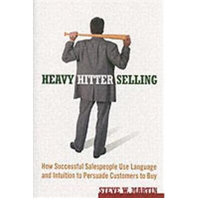 Heavy Hitter Selling: How Successful Salespeople Use Language and Intuition to Persuade Customers to Buy (Häftad, 2006)