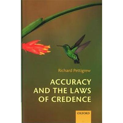 Accuracy and the Laws of Credence (Inbunden, 2016)