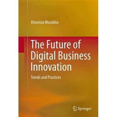 The Future of Digital Business Innovation (Inbunden, 2016)