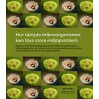 Hur tämjda mikroorganismer kan lösa stora miljöproblem (Häftad, 2011)