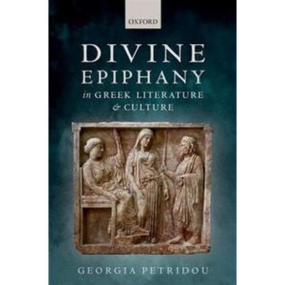 Divine Epiphany in Greek Literature and Culture (Inbunden, 2016)