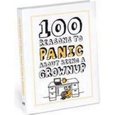 100 Reasons to Panic About Being a Grownup (Inbunden, 2015)