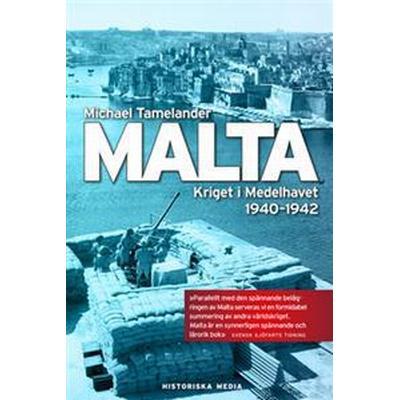Malta: kriget i Medelhavet 1940 - 1942 (E-bok, 2013)