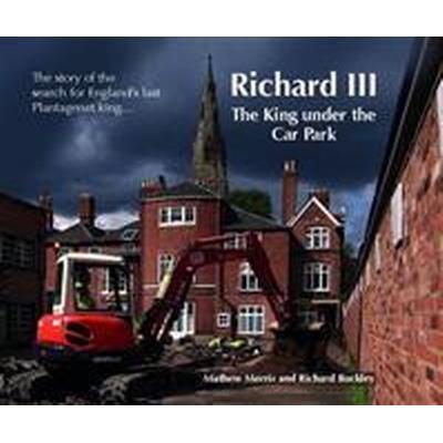 Richard III: The King Under the Car Park (Häftad, 2013)