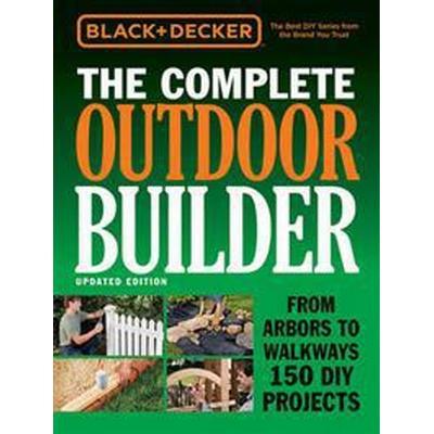Black + Decker The Complete Outdoor Builder (Inbunden, 2016)