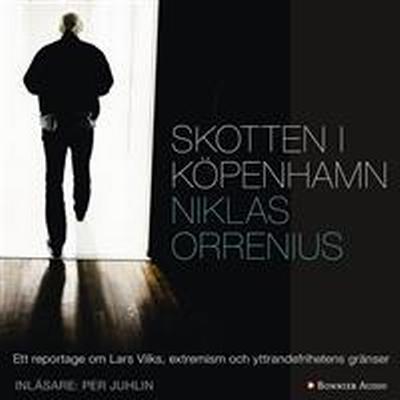 Skotten i Köpenhamn: Ett reportage om Lars Vilks, extremism och yttrandefrihetens gränser (Ljudbok nedladdning, 2016)