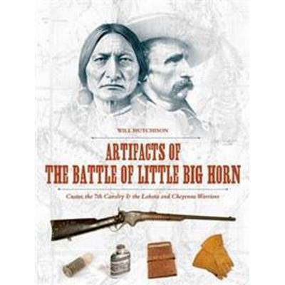 Artifacts of the Battle of Little Big Horn (Inbunden, 2016)