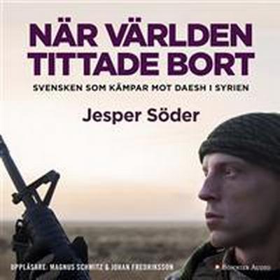 När världen tittade bort: Svensken som kämpar mot Daesh i Syrien (Ljudbok nedladdning, 2016)