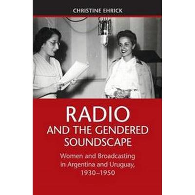 Radio and the gendered soundscape - women and broadcasting in argentina and (Pocket, 2016)