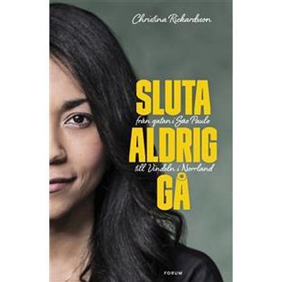 Sluta aldrig gå: från gatan i Sao Paulo till Vindeln i Norrland (E-bok, 2016)