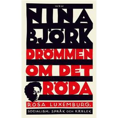 Drömmen om det röda: Rosa Luxemburg, socialism, språk och kärlek (E-bok, 2016)