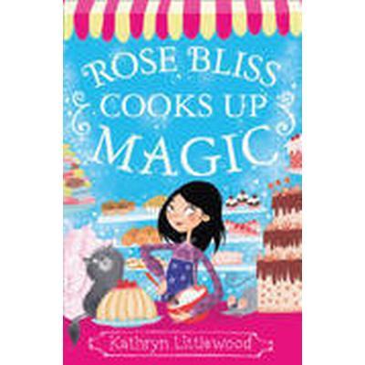 Rose Bliss Cooks Up Magic (Häftad, 2015)