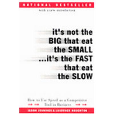 It's Not the Big That Eat the Small...it's the Fast That Eat the Slow (Häftad, 2011)