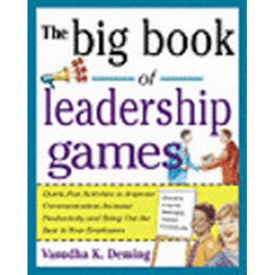 The Big Book of Leadership Games: Quick, Fun Activities to Improve Communication, Increase Productivity, and Bring Out the Best in Employees (Häftad, 2004)