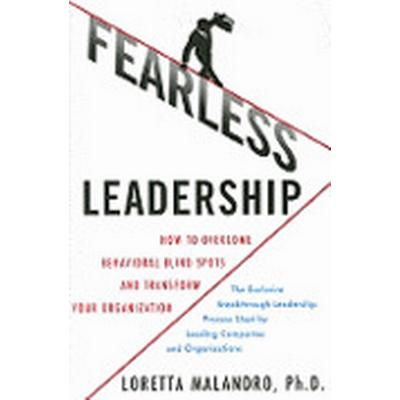 Fearless Leadership: How to Overcome Behavioral Blindspots and Transform Your Organization (Inbunden, 2009)