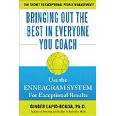 Bringing Out the Best in Everyone You Coach: Use the Enneagram System for Exceptional Results (Inbunden, 2009)