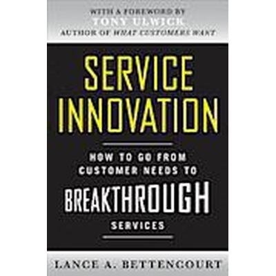Service Innovation: How to Go from Customer Needs to Breakthrough Services (Inbunden, 2010)