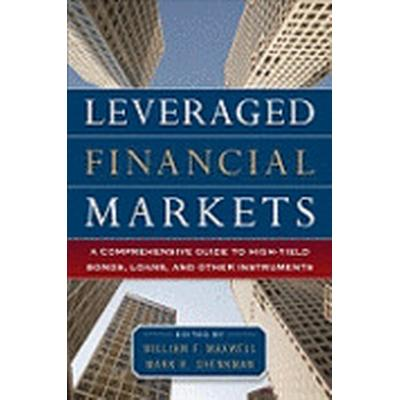 Leveraged Financial Markets: A Comprehensive Guide to Loans, Bonds, and Other High-Yield Instruments (Inbunden, 2010)