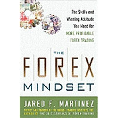 The Forex Mindset: The Skills and Winning Attitude You Need for More Profitable Forex Trading (Inbunden, 2011)