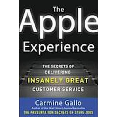The Apple Experience: Secrets to Building Insanely Great Customer Loyalty (Inbunden, 2012)