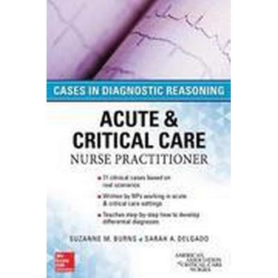 ACUTE & CRITICAL CARE NURSE PRACTITIONER: CASES IN DIAGNOSTIC REASONING (Häftad, 2016)