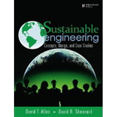 Sustainable Engineering: Concepts, Design and Case Studies (Häftad, 2012)