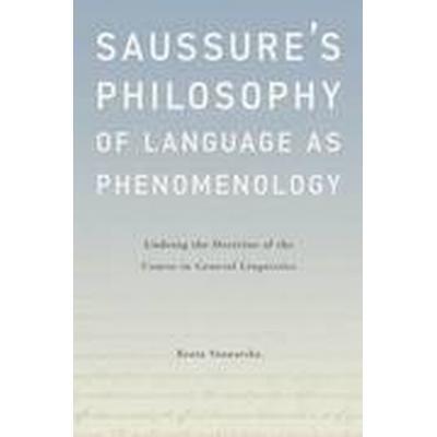 Saussure's Philosophy of Language as Phenomenology (Inbunden, 2015)