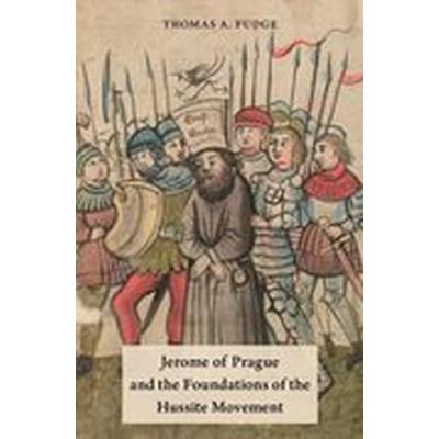 Jerome of Prague and the Foundations of the Hussite Movement (Inbunden, 2016)