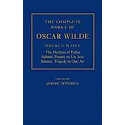 The Complete Works of Oscar Wilde: Volume V: Plays I: The Duchess of Padua, Salom: Drame en un Acte, Salome: Tragedy in One Act (Inbunden, 2013)