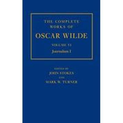 The Complete Works of Oscar Wilde: Volume VI: Journalism I (Inbunden, 2013)