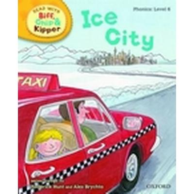 Oxford Reading Tree Read With Biff, Chip, and Kipper: Phonics: Level 6: Ice City (Inbunden, 2011)
