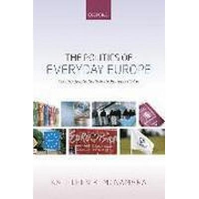 The Politics of Everyday Europe (Inbunden, 2015)