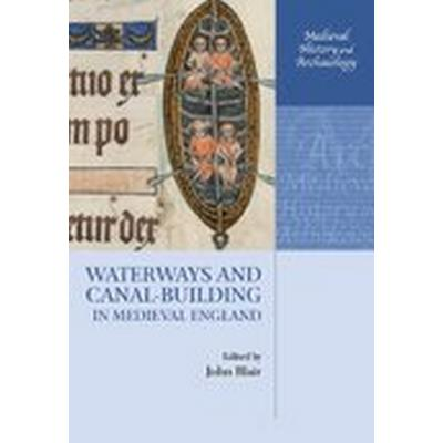 Waterways and Canal-Building in Medieval England (Häftad, 2014)