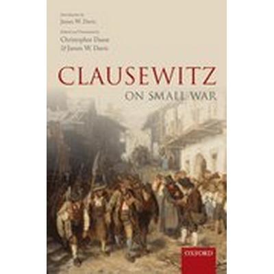 Clausewitz on Small War (Inbunden, 2015)