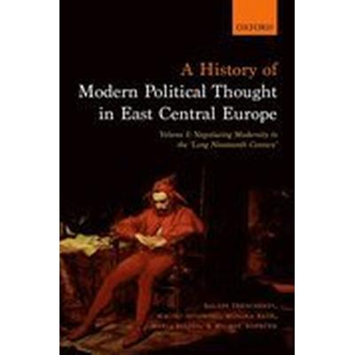 A History of Modern Political Thought in East Central Europe (Inbunden, 2016)