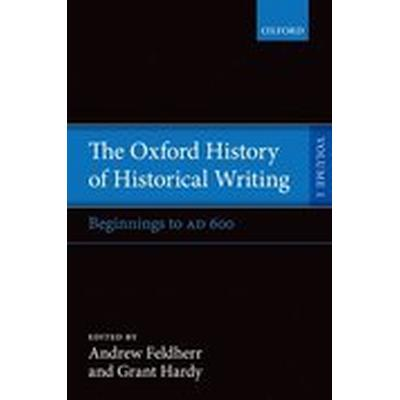 The Oxford History of Historical Writing (Häftad, 2015)