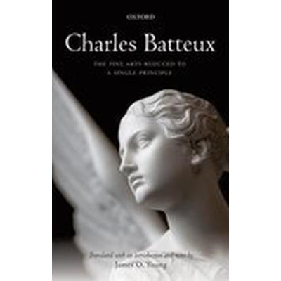 Charles Batteux: The Fine Arts Reduced to a Single Principle (Inbunden, 2015)