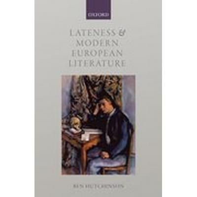 Lateness and Modern European Literature (Inbunden, 2016)