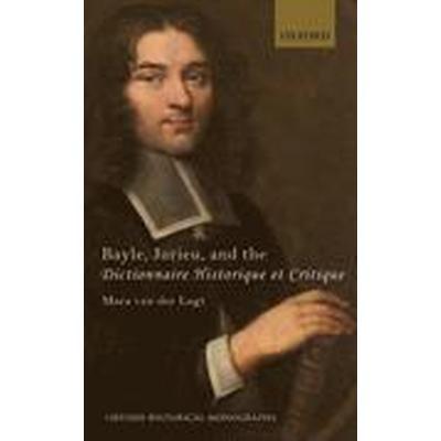Bayle, Jurieu, and the Dictionnaire Historique et Critique (Inbunden, 2016)